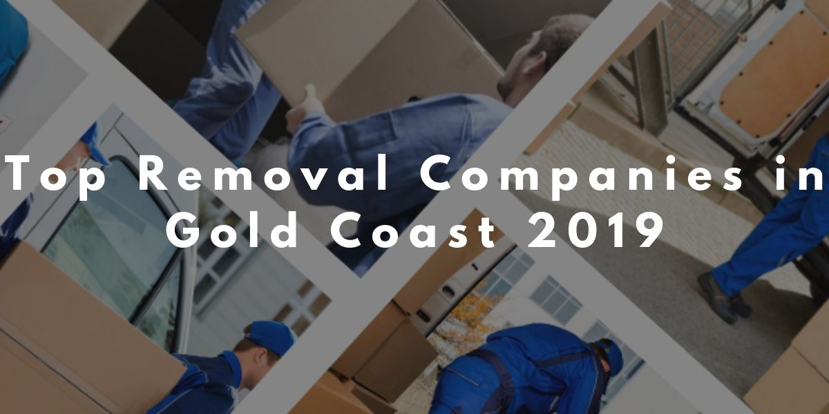 Top 10 Removal Companies in Gold Coast 2019