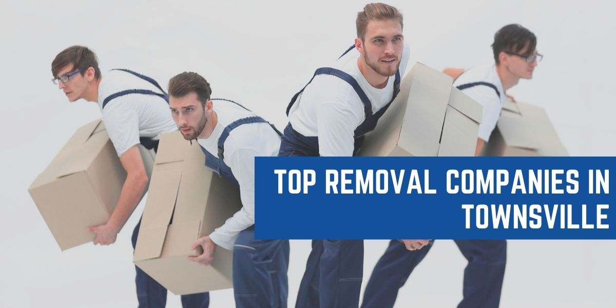 Top 5 Removal Companies In Townsville 2020