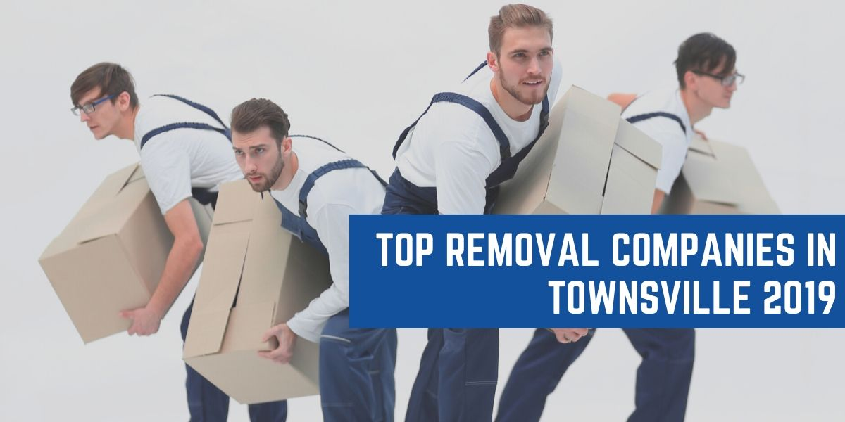 Top 5 Removal Companies In Townsville 2019